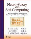 Neuro-Fuzzy and Soft Computing : A Computational Approach to Learning and Machine Intelligence, Jang, Jyh-Shing Roger and Sun, Chuen-Tsai, 0132610663