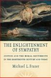 The Enlightenment of Sympathy : Justice and the Moral Sentiments in the Eighteenth Century and Today, Frazer, Michael L., 0195390660