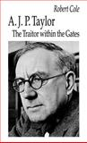 A. J. P. Taylor : The Traitor Within the Gates, Cole, Robert and Cole, Cole, 0312100663