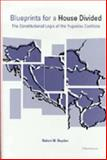 Blueprints for a House Divided : The Constitutional Logic of the Yugoslav Conflicts, Hayden, Robert M., 0472110667