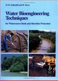 Water Bioengineering Techniques : For Watercourse, Bank and Shoreline Protection, Schiechtl, H. M. and Stern, R., 0632040661