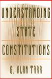 Understanding State Constitutions, Tarr, G. Alan, 0691070660