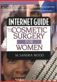 Internet Guide to Cosmetic Surgery for Women, Wood, M. Sandra, 0789010666