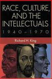 Race, Culture, and the Intellectuals, 1940-1970, King, Richard H., 0801880661