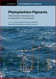 Phytoplankton Pigments : Characterization, Chemotaxonomy and Applications in Oceanography, Ming-Jun Lai, Larry L. Schumaker, 1107000661