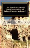 Lost Dutchman Gold Mine Research and Related Stories Volume 3, Mitchell Waite, 149052066X