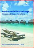 Tourism and Climate Change : Risks and Opportunities, Becken, Susanne and Hay, John E., 1845410661