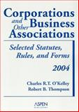 Corporations and Other Business Associations : Selected Statutes, Rules, and Forms, O'Kelley, Charles R. T. and Thompson, Robert B., 0735540667
