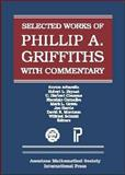 Selected Works of Phillip A. Griffiths with Commentary, Mark L. Green, and Wilfried Schmid Maurizio Cornalba, 0821810669