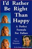 I'd Rather Be Right Than Happy, Theresa M. Benjamin, 0910390665
