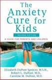 The Anxiety Cure for Kids, Elizabeth DuPont Spencer and Robert L. DuPont, 1118430662