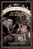 Into the Past : The Cinema of Guy Maddin, Beard, William, 1442610662