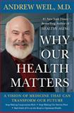 Why Our Health Matters, Andrew Weil, 1594630666
