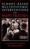 School-Based Multi-Systemic Interventions for Mass Trauma, Klingman, Avigdor and Cohen, Esther, 0306480662