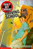 Don't Get Caught Driving the School Bus, Todd Strasser, 0439210666
