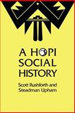 A Hopi Social History, Rushforth, Scott and Upham, Steadman, 0292730675