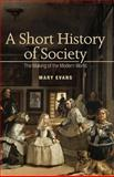 A Short History of Society : The Making of the Modern World, Evans, Mary, 0335220673