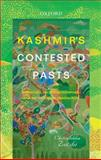 Kashmir's Contested Pasts : Narratives, Sacred Geographies, and the Historical Imagination, Chitralekha Zutshi, 0199450676