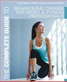 The Complete Guide to Behavioural Change for Sport and Fitness Professionals, Sarah Bolitho and Debbie Lawrence, 1408160676
