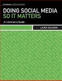 Doing Social Media So It Matters : A Librarian's Guide, Solomon, Laura, 083891067X