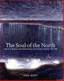 The Soul of the North : A Social, Architectural and Cultural History of the Nordic Countries, 1700-1940, Kent, Neil, 1861890672