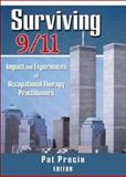 Surviving 9/11 : Impact and Experiences of Occupational Therapy Practitioners, Precin, Pat, 078902067X
