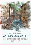 Walking on Water-London's Hidden Rivers Revaled, Stephen Myers, 1445600676