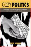 Cozy Politics : Political Parties, Campaign Finance, and Compromised Governance, Kobrak, Peter, 1588260674