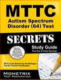 MTTC  Autism Spectrum Disorder (64) Test Secrets : MTTC  Exam Review for the Michigan Test for Teacher Certification, MTTC Exam Secrets Test Prep Team, 1621200671