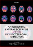 Amyotrophic Lateral Sclerosis and the Frontotemporal Dementias, Michael J. Strong, 0199590672