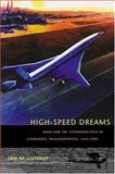 High-Speed Dreams : NASA and the Technopolitics of Supersonic Transportation, 1945-1999, Conway, Erik M., 080188067X