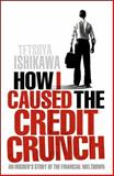 How I Caused the Credit Crunch, Dover a Staff and Tetsuya Ishikawa, 1848310676