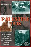 Palestine 1948 : War, Escape and the Emergence of the Palestinian Refugee Problem, Gelber, Yoav, 1902210670