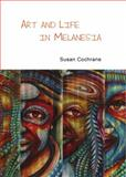 Art and Life in Melanesia, Cochrane, Susan, 144384067X