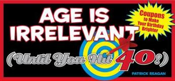 Age Is Irrelevant (until You Hit 40!), Patrick Regan, 1449400671