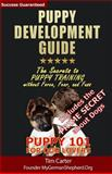 Puppy Development Guide - Puppy 101 for Dog Lovers, Tim Carter, 1482760673
