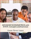 ADVANCED ECONOMETRICS with STATA. Concepts and Exercises, Cesar Lopez, 1495250679