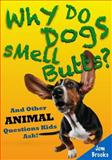 Why Do Dogs Smell Butts? and Other Animal Questions Kids Ask!, Jem Brooks, 1499760671