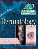 20 Common Problems in Dermatology, Fleischer, Alan B. and Clayton, Elizabeth, 0070220670