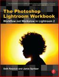 The Photoshop Lightroom : Workflow Not Workslow in Lightroom 2, Resnick, Seth and Spritzer, Jamie, 0240810678