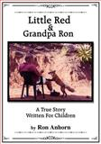 Little Red and Grandpa Ron, Ron Anhorn, 1934280674