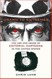 Drawn to Extremes : The Use and Abuse of Editorial Cartoons in the United States, Lamb, Chris, 0231130678