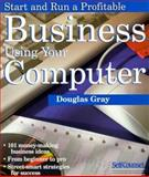 Start and Run a Profitable Business Using Your Computer, Douglas Gray, 1551800675