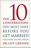 The 10 Conversations You Must Have Before You Get Married, Guy Grenier, 1554700671