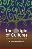The Origin of Cultures : How Individual Choices Make Cultures Change, Handwerker, W. Penn, 1598740679