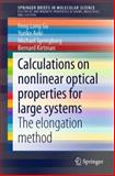 Calculations on Nonlinear Optical Properties for Large Systems : The Elongation Method, Feng Long Gu, Yuriko Aoki, Michael Springborg, Bernard Kirtman, 3319110675