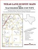 Texas Land Survey Maps for Nacogdoches County : With Roads, Railways, Waterways, Towns, Cemeteries and Including Cross-referenced Data from the General Land Office and Texas Railroad Commission, Boyd, Gregory A., 1420350676