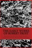 The Early Works of Robert Frost, Robert Frost, 1481290673