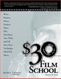 $30 Film School : How to Write, Direct, Produce, Shoot, Edit, Distribute, Tour With, and Sell Your Own No-Budget Digital Movie, Dean, Michael W., 1592000673