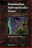 Mammalian Subventricular Zones : Their Roles in Brain Development, Cell Replacement, and Disease, , 0387260676
